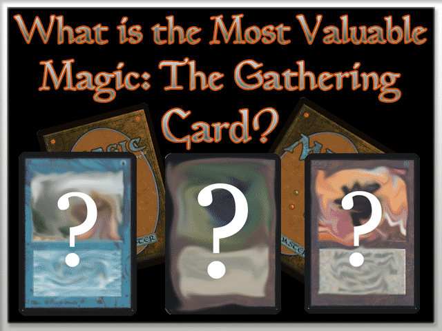 What is the Most Valuable Magic The Gathering Card?